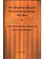 Begotten Glory Of The LORD Jesus Christ, The Son, And The Unbegotten Glory Of God, The Father